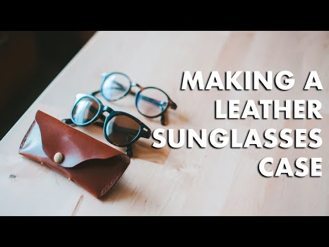 making-a-leather-sunglasses-case