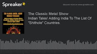 """Indian Tales! Adding India To The List Of """"Shithole"""" Countries."""