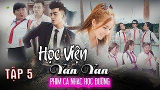Phim Ca Nhạc | HỌC VIỆN YAN YAN tập 5 | Phim Học Đường Hay Nhất | Văn Nguyễn Media
