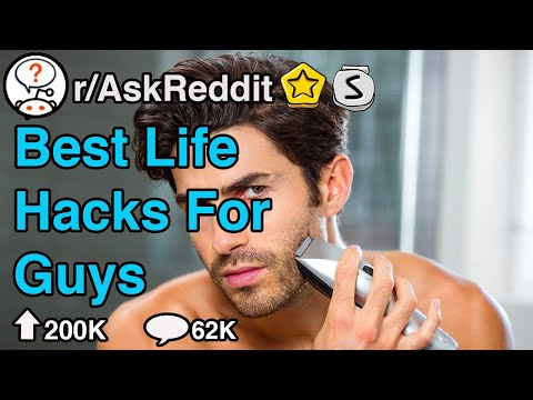 life-hacks-every-guy-should-know...(r/askreddit)