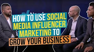 How to Use Social Media Influencer Marketing to Grow Your Business