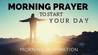 MORNING PRAYER TO STĄRT YOUR DAY | Put God First Every Day - Morning Inspiration & Blessings