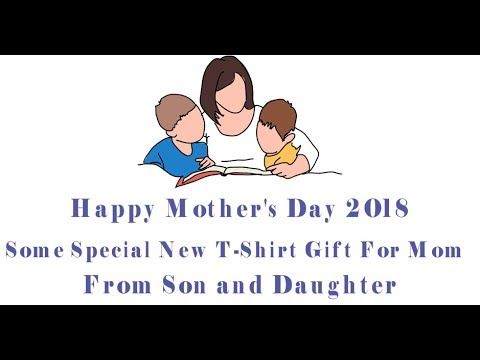 happy-mother's-day-2018---some-special-new-t-shirt-gift-for-mom-from-son-and-daughter