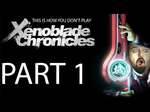 (1) This is How You Don't Play Xenoblade Chronicles Part 1 (of 4)