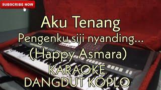 Aku tenang (Pengenku Siji) - KARAOKE DANGDUT KOPLO (Happy Asmara)