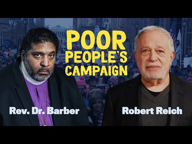 End the War on the Poor: Rev Dr William Barber and Robert Reich