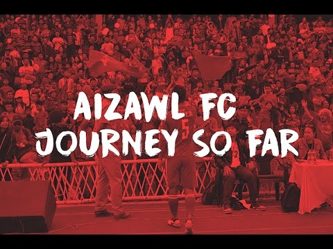 Aizawl FC ● Dream Run ● Journey So Far