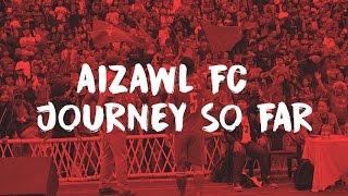 Aizawl FC ● Dream Run ● Journey So Far