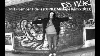 PIH - Semper Fidelis (DJ NLK Mixtape Remix 2013)