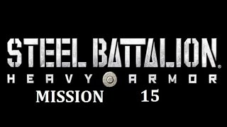 Steel Battalion H A  Mission 15