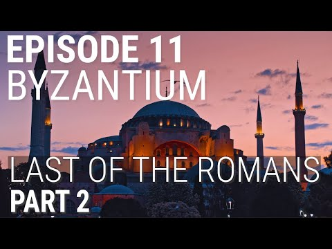 11. Byzantium - Last of the Romans (Part 2 of 2)