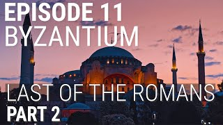 11. Byzantium - Last of the Romans (Part 2 of 2)