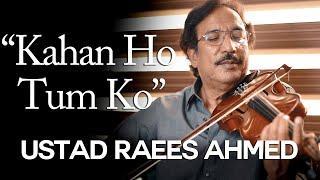 Ustad Raees Ahmed - Kahan Ho Tum Ko - Violin
