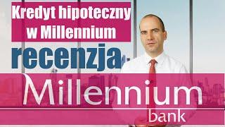Kredyt hipoteczny w Banku Millennium  - recenzja