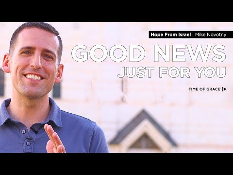 Hope From Israel: Good News Just For You // Mike Novotny // Time Of Grace