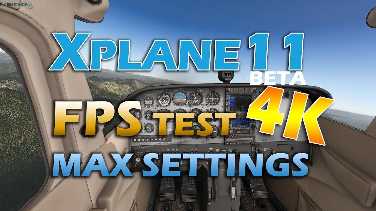 X-PLANE 11 Beta - 4K - Frames per Second Test - MAX SETTINGS - GTX1080