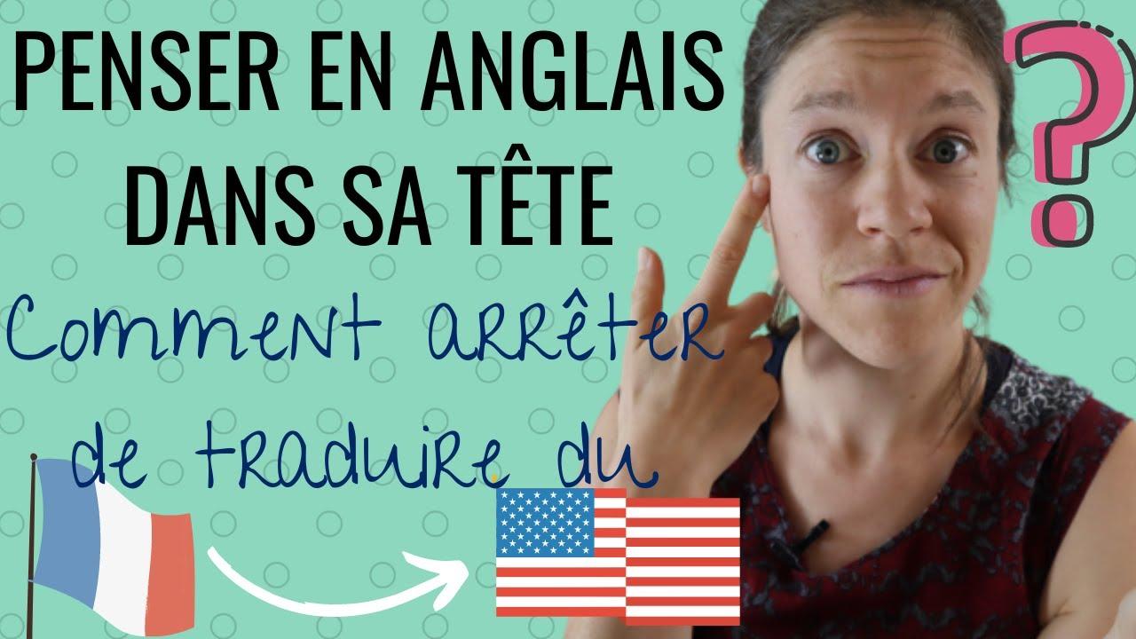 Ne Plus Traduire Du Francais A L Anglais Comment Penser En Anglais Dans Sa Tete Youtube