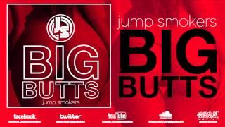 """Jump Smokers """"Big Butts"""""""