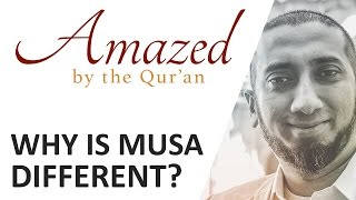 Amazed by the Quran with Nouman Ali Khan: Why is Musa Different?