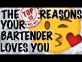 TOP 10 REASONS YOUR BARTENDER LOVES YOU