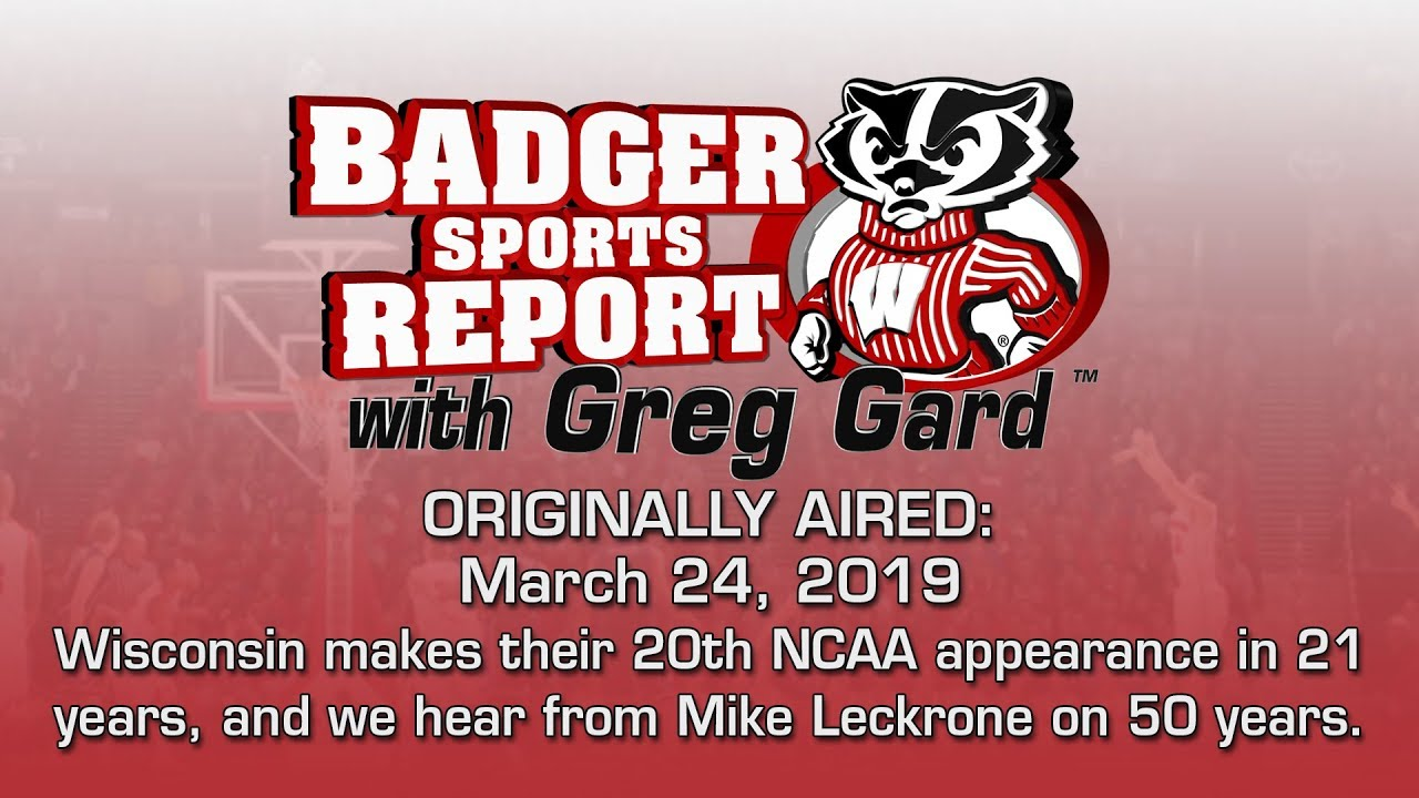 Badger Sports Report with Greg Gard Week of 03/24/19