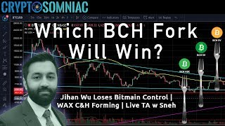 📈 Which BCH Fork Will Win? 🍴 | Jihan Wu Demoted at Bitmain 📉 | TA wit Sneh | 💱📈
