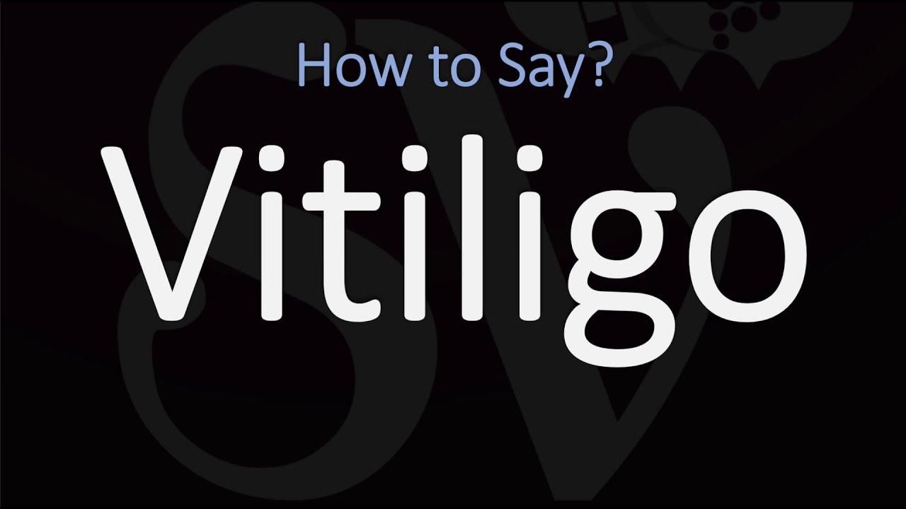 How to Pronounce Vitiligo? (CORRECTLY)