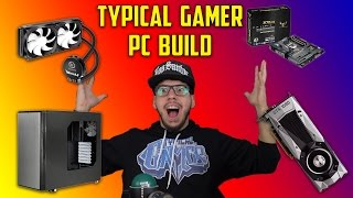 the typical gamer ultimate gaming pc log how to build a gaming pc