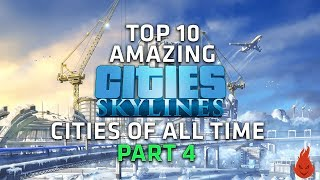 Top 10 AMAZING Cities Skylines Cities of all time! - Part 4