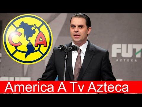 Por Esta Razón AMERICA Será Transmitido Por TV AZTECA!