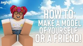 How To Make A Model Of Yourself Or A Friend On ROBLOX!