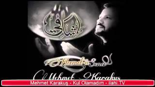 Mehmet Karakuş - Kul Olamadım İlahi Dinle - ilahi.TV