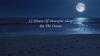 Deep Sleeping All Night Long And A Bit In The Morning, 12 Hours Of Peaceful Sleep By The Ocean