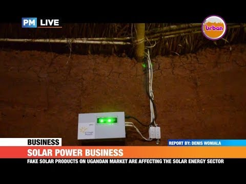 FAKE SOLAR PRODUCTS HIT UGANDAN MARKET HARD