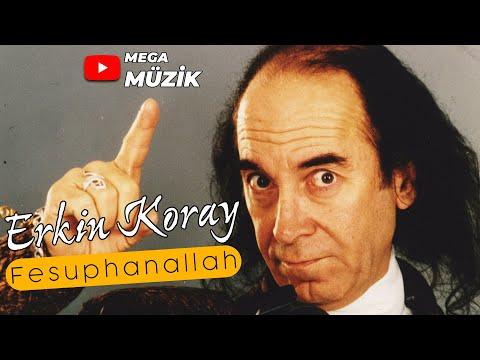 Fesuphanallah   Erkin Koray