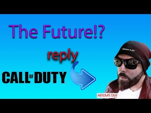 Call of duty...The Future, community channel, my reply to  Keemstar