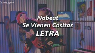 Nobeat - Se Vienen Cositas... 🔥| LETRA