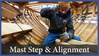 Mast Step and Alignment - Episode 152 - Acorn to Arabella: Journey of a Wooden Boat