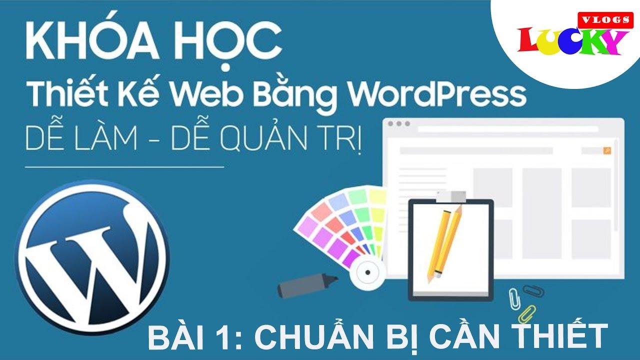 Hướng dẫn học thiết kế website WordPress chuẩn seo mới 2018 | Bài 1: Chuẩn bị cần thiết