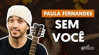Sem Você - Paula Fernandes (aula de violão simplificada)