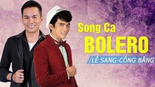 Lê Sang - Huỳnh Nguyễn Công Bằng | Song Ca Nhạc Trữ Tình Bolero Mới Hay Nhất 2017
