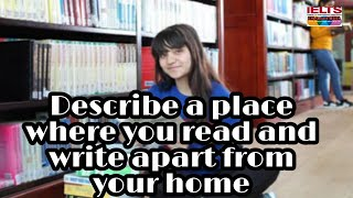 Describe a place where you read and write apart from your home