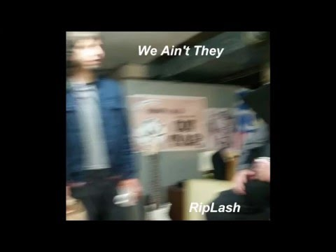 We Ain't They  Riplash
