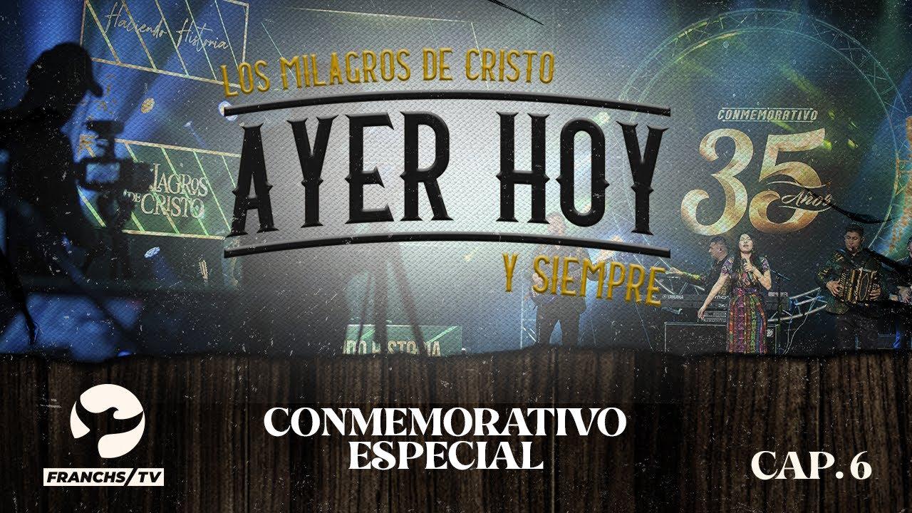 Conmemorativo Especial - Ayer Hoy y Siempre - Los Milagros de Cristo EP.6