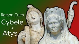 Roman Cults: Cybele & Atys