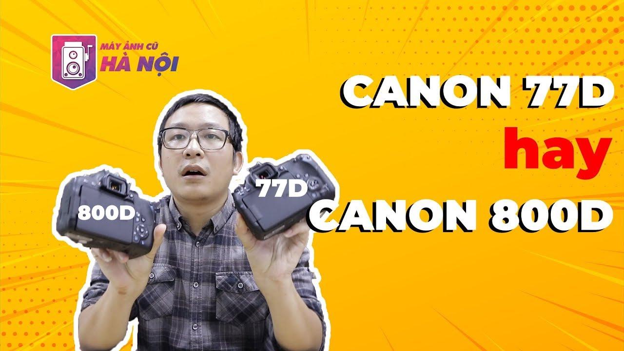 Canon 77d VS Canon 800d ✅Phần #1: Trên Tay – Máy ảnh cũ Hà Nội