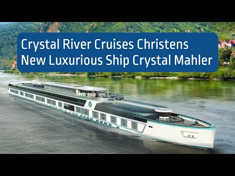 Crystal River Cruises Christens New Luxurious River Ship 2017!