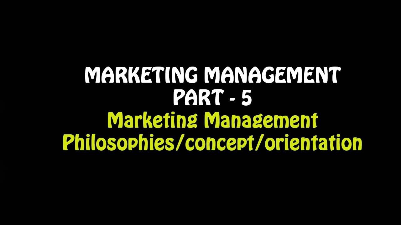 marketing management part - 5  philosophies  concept  orientation  business studies class 12