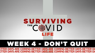 Surviving the COVID Life Week 4 - Don't Quit