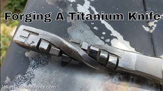 Forging Titanium Knife